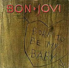 Η ιστορία του Born To Be My Baby (Bon Jovi)